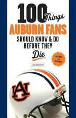 100 Things Auburn Fans Should Know and Do Before They Die