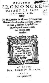 Oraison Prononcee Devant Le Pape Gregoire XIII ... touchant l'heureux & admirable succés de Charles IX. tres-Chrestien Roy de France, en la punition des chefs des Heretiques rebelles