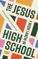 The Jesus I Wish I Knew in High School