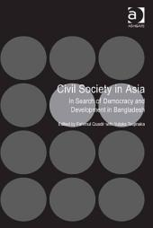 Civil Society in Asia: In Search of Democracy and Development in Bangladesh