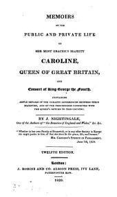 Memoris of the Public and Private Life of Her Most Gracious Majesty Caroline: Queen of Great Britain, and Consort of King George the Fourth