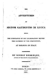The Adventures of Signor Gaudentio Di Lucca [pseud.]: Being the Substance of His Examination Before the Fathers of the Inquisition, at Bologna in Italy