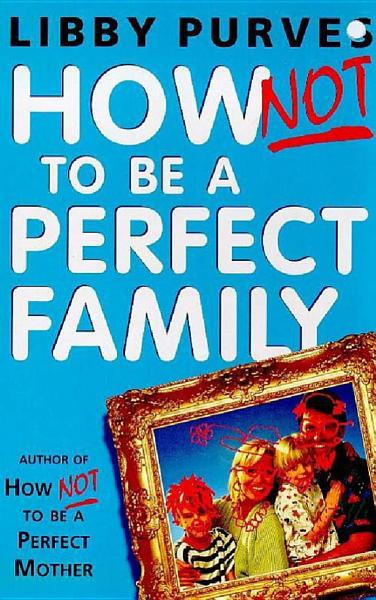Download How Not To Be A Perfect Family Book