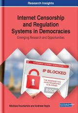 Internet Censorship and Regulation Systems in Democracies  Emerging Research and Opportunities PDF