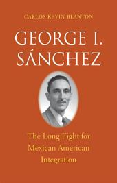 George I. Sánchez: The Long Fight for Mexican American Integration