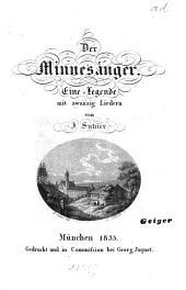 Der Minnesänger: Eine Legende mit 20 Liedern u. einer musikal. Composition