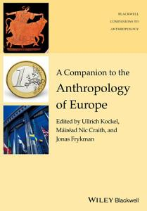 A Companion to the Anthropology of Europe PDF