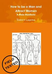 How To Be A Man And Attract Women A Male Manifesto Book PDF
