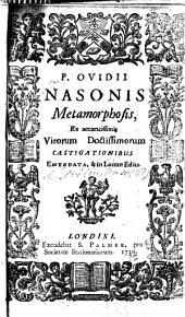 P. Ovidii Nasonis Metamorphosis, ex accuratissimis virorum doctissimorum castigationibus emendata et in lucem edita