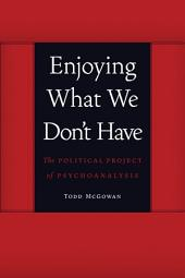 Enjoying What We Don't Have: The Political Project of Psychoanalysis