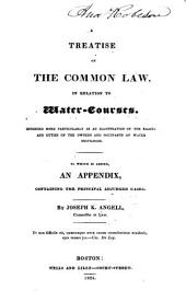 A treatise on the common law, in relation to water courses: intended more particularly as an illustration of the rights and duties of the owners and occupants of water privileges : to which is added an appendix, containing the principal adjudged cases