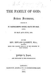 The Family of God: Seven Sermons, Preached in St. Bartholomew's Church...in May & June 1863
