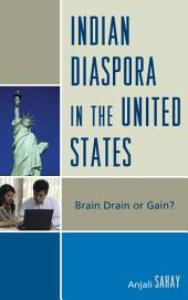 Indian Diaspora in the United States: Brain Drain or Gain?