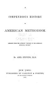 A Compendious History of American Methodism: Abridged from the Author's History of the Methodist Episcopal Church
