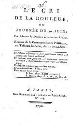 Le cri de la douleur, ou journee du 20 Juin. Extrait de la Correspondance politique, ou Tableau de Paris, des 22 et 24 Juin