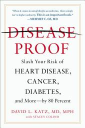 Disease-Proof: Slash Your Risk of Heart Disease, Cancer, Diabetes, and More--by 80 Percent