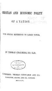 Christian and Economic Polity of a Nation: With Special Reference to Large Towns