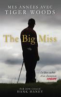 The Big Miss   Mes Ann  es avec Tiger Woods PDF