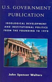 U.S. Government Publication: Ideological Development and Institutional Politics from the Founding to 1970
