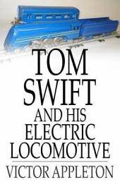 Tom Swift and His Electric Locomotive: Or, Two Miles a Minute on the Rails