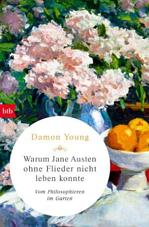 Warum Jane Austen ohne Flieder nicht leben konnte PDF