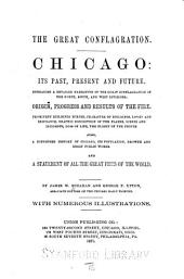 The Great Conflagration: Chicago: Its Past, Present and Future. Embracing a Detailed Narrative of the Great Conflagration in the North, South and West Divisions ... Also, a Condensed History of Chicago, Its Population, Growth and Great Public Works. And a Statement of All the Great Fires of the World