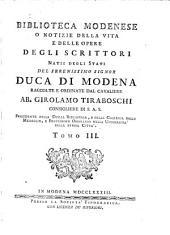 Biblioteca modenese, o, Notizie della vita e delle opere degli scrittori natii degli stati del ... duca di Modena