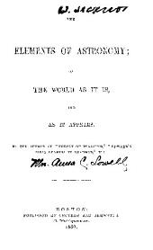 The Elements Of Astronomy; Or The World As It Is And As It Appears