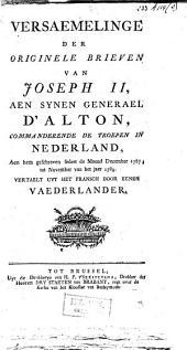 Versaemelinge der originele brieven van Joseph II, aen synen generael d'Alton, commanderende de troepen in Nederland, aen hem geschreven sedert de maend december 1787, tot november van het jaer 1789