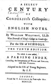 A Select Century of Corderius's Colloquies: with English notes. By William Willymot ... The tenth edition. To which is now added, a parsing index ... by S. P. [i.e. Samuel Patrick.]