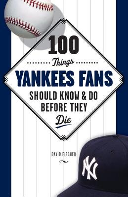 100 Things Yankees Fans Should Know and Do Before They Die PDF
