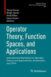 Operator Theory, Function Spaces, and Applications: International Workshop on Operator Theory and Applications, Amsterdam, July 2014