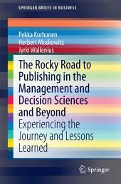 The Rocky Road to Publishing in the Management and Decision Sciences and Beyond: Experiencing the Journey and Lessons Learned