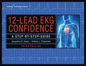 12-Lead EKG Confidence, Third Edition: A Step-By-Step Guide, Edition 3