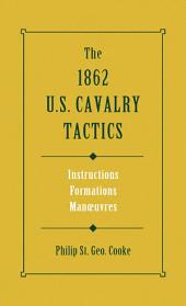 The 1862 US Cavalry Tactics: Instructions, Formations, Manoeuvres