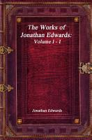 The Works of Jonathan Edwards  Volume I   I PDF