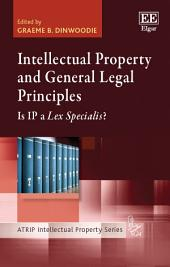 Intellectual Property and General Legal Principles: Is IP a Lex Specialis?