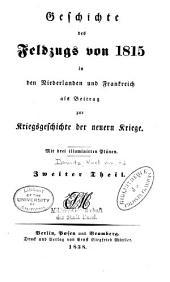 Geschichte des feldzugs von 1815 in den Niederlanden und Frankreich als Beitrag zur Kriegsgeschichte der neuern Kriege ...