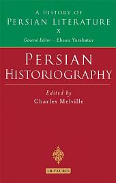 Persian Historiography: History of Persian Literature A, Volume 10