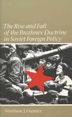 The Rise and Fall of the Brezhnev Doctrine in Soviet Foreign Policy PDF