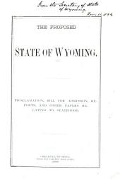 The Proposed State of Wyoming: Proclamation, Bill for Admission, Reports and Other Papers Relating to Statehood