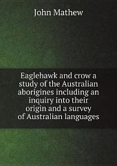 Eaglehawk and crow a study of the Australian aborigines including an inquiry into their origin and a survey of Australian languages