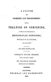 A system of geometry and trigonometry: with a treatise on surveying; in which the principles of rectangular surveying, without plotting, are explained