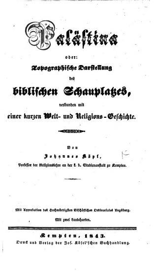 Pal  stina oder  topographische Darstellung des biblischen Schauplatzes  verbunden mit einer kurzen Welt  und Religions Geschichte  Von J  K  pf PDF