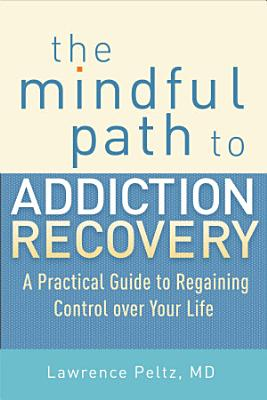 The Mindful Path to Addiction Recovery PDF