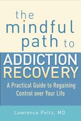 The Mindful Path To Addiction Recovery Book PDF