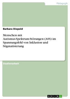Menschen mit Autismus Spektrum St  rungen  ASS  im Spannungsfeld von Inklusion und Stigmatisierung PDF