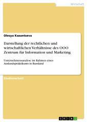Darstellung der rechtlichen und wirtschaftlichen Verhältnisse des OOO Zentrum für Information und Marketing: Unternehmensanalyse im Rahmen eines Auslandspraktikums in Russland