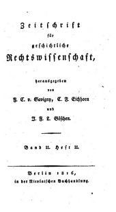 Zeitschrift für geschichtliche Rechtswissenschaft hrsg. von F(riedrich) C(arl) v(on) Savigny, C(arl) F(riedrich) Eichhorn und J(ohann) F(riedrich) L(udwig) Göschen: Band 2
