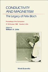 Conductivity and Magnetism: The Legacy of Felix BlochA Stanford Centennial Symposium Celebrating the Works of Felix Bloch (1905C1983)